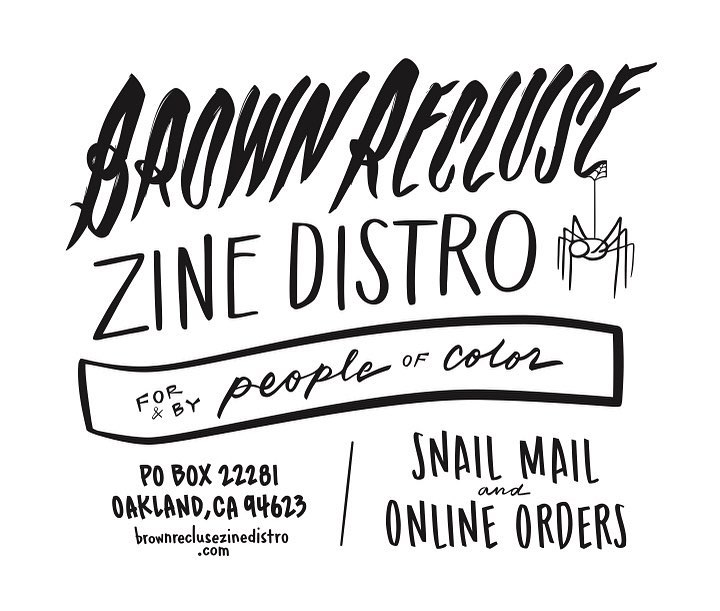 A graphic that reads: Brown Recluse zine distro. For and by people of colour. PO Box 22281 Oakland, CA 94623. BrownRecluseDistro.com. Snail mail and online orders.