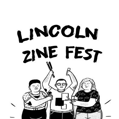 Images reads: Lincol Zine Fest. Underneath there is a cartoon illustration of 3 people. They are holding zine making equipment: a stapler, pens, scissors, glue in their hands.