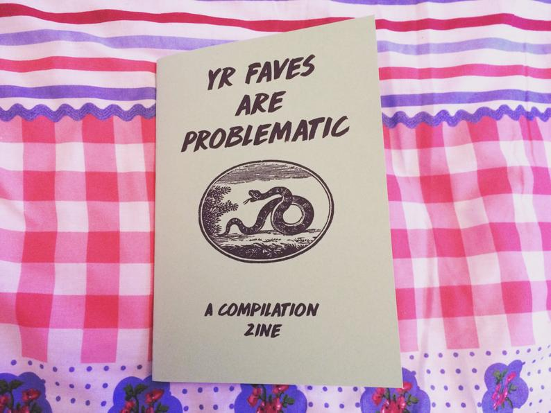 "Yr Faves Are Problematic (Lou Viner). Lou's zine, which has the title, plus an image of a snake, and the words ""a compliation zine"""